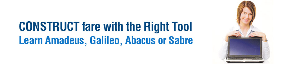CONSTRUCT fare with the Right Tool - Learn Amadeus, Galileo, Abacus or Sabre